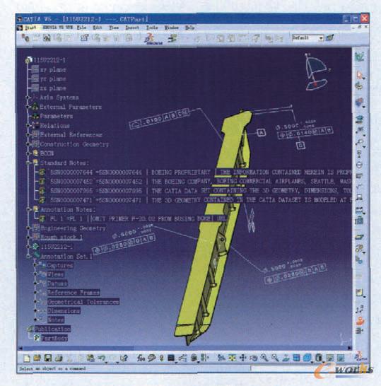 图2 波音飞机全三维零件设计实例 图2为CATIA V5R18的三维标注功能模块应用界面,窗口中编辑的是一个已经完成三维标注的零件,这是波音飞机中使用的一个真实的零件。图2所示内容基本包含了5个部分:零件的几何模型;零件的尺寸和公差标注;零件结构树几何定义部分;零件结构树标注定义部分;三维标注工具。除尺寸和公差外,波音全三维设计的标注还包括关键特征(KC)的标注;零件的注释说明,零件加工工艺过程所必须提供的产品描述性定义信息;装配连接定义。 由于加工方法的不同,建模方法也不同。机加、钣金、复合材料、管路